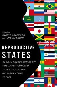 Book Reproductive States: Global Perspectives on the Invention and Implementation of Population Policy by Rickie Solinger