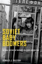 Soviet Baby Boomers: An Oral History of Russias Cold War Generation