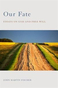 Book Our Fate: Essays on God and Free Will by John Martin Fischer