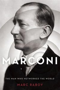 Book Marconi: The Man Who Networked the World by Marc Raboy