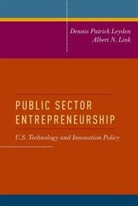 Public Sector Entrepreneurship: U.S. Technology and Innovation Policy de Dennis Patrick Leyden