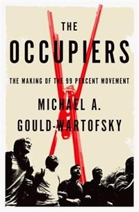 Book The Occupiers: The Making of the 99 Percent Movement by Michael A. Gould-Wartofsky