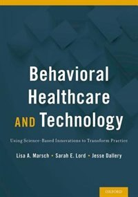 Book Behavioral Healthcare and Technology: Using Science-Based Innovations to Transform Practice by Lisa Marsch