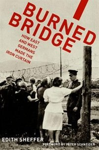Book Burned Bridge: How East and West Germans Made the Iron Curtain by Edith Sheffer