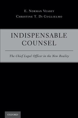 Book Indispensable Counsel: The Chief Legal Officer in the New Reality by E. Norman Veasey