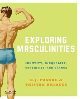 Book Exploring Masculinities: Identity, Inequality, Continuity and Change by C. J. Pascoe