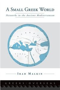 Book A Small Greek World: Networks in the Ancient Mediterranean by Irad Malkin