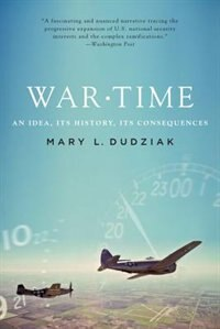 Book War Time: An Idea, Its History, Its Consequences by Mary L. Dudziak