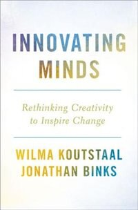 Book Innovating Minds: Rethinking Creativity to Inspire Change by Wilma Koutstaal