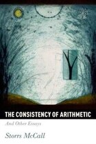 The Consistency of Arithmetic: And Other Essays