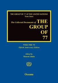 Book The Collected Documents of the Group of 77: Volume VI: Fiftieth Anniversary Edition by Mourad Ahmia