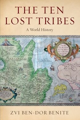Book The Ten Lost Tribes: A World History by Zvi Ben-Dor Benite