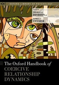 Book The Oxford Handbook of Coercive Relationship Dynamics by Thomas J. Dishion