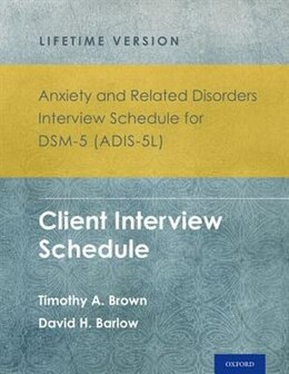 Book Anxiety and Related Disorders Interview Schedule for DSM-5 (ADIS-5L) - Lifetime Version: Client… by Timothy A. Brown