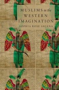 Book Muslims in the Western Imagination by Sophia Rose Arjana