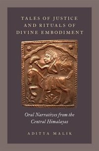 Tales of Justice and Rituals of Divine Embodiment: Oral Narratives from the Central Himalayas