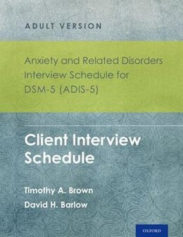 Book Anxiety and Related Disorders Interview Schedule for DSM-5 (ADIS-5) - Adult Version: Client… by Timothy A. Brown