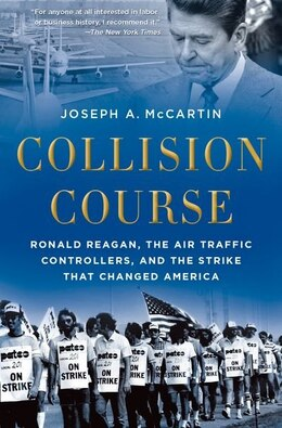 Book Collision Course: Ronald Reagan, the Air Traffic Controllers, and the Strike that Changed America by Joseph A. Mccartin
