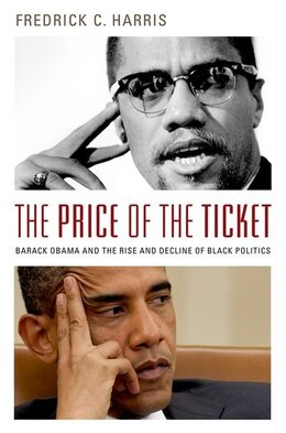 Book The Price of the Ticket: Barack Obama and Rise and Decline of Black Politics by Fredrick C. Harris