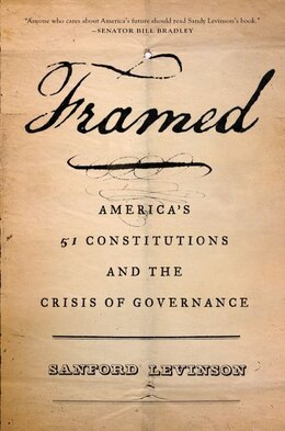 Book Framed: Americas 51 Constitutions and the Crisis of Governance by Sanford Levinson