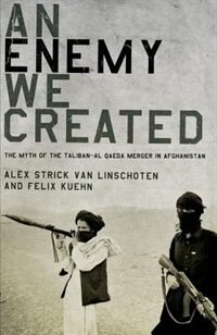 Book An Enemy We Created: The Myth of the Taliban-Al Qaeda Merger in Afghanistan by Felix Kuehn