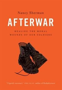 Book Afterwar: Healing the Moral Wounds of Our Soldiers by Nancy Sherman