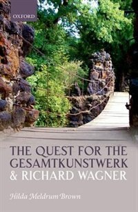 The Quest for the Gesamtkunstwerk and Richard Wagner