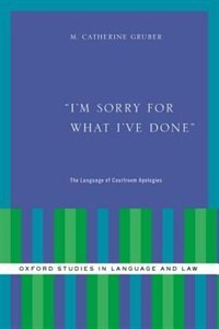 Book Im Sorry for What Ive Done: The Language of Courtroom Apologies by M. Catherine Gruber