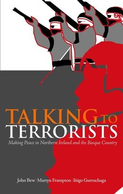 Book Talking to Terrorists: Making Peace in Northern Ireland and the Basque Country by John Bew