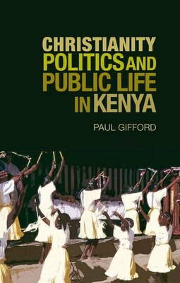 Book Christianity Politics and Public Life in Kenya by Paul Gifford