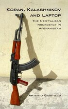 Koran Kalashnikov and Laptop: The Neo-Taliban Insurgency in Afghanistan 2002-2007
