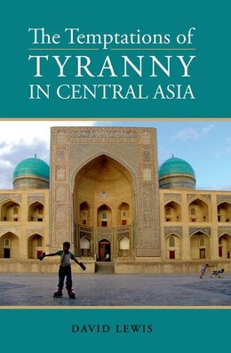 Book Temptations of Tyranny in Central Asia by David Lewis