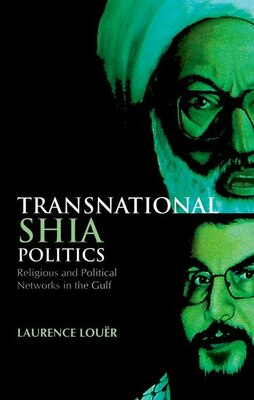 Book Transnational Shia Politics: Religious and Political Networks in the Gulf by Laurence Louer