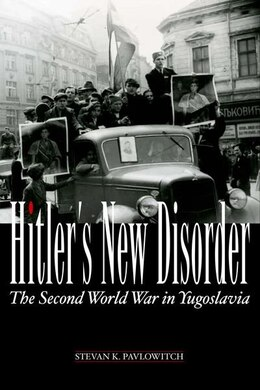 Book Hitlers New Disorder: The Second World War in Yugoslavia by Stevan Pavlowitch