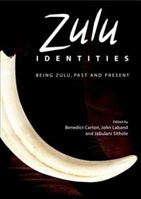 Book Zulu Identities: Being Zulu, Past and Present by Benedict Carton