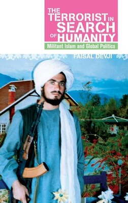 Book Terrorist in Search of Humanity: Militant Islam and Global Politics by Faisal Devji