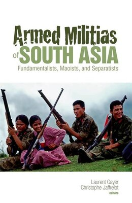 Book Armed Militias of South Asia: Fundamentalists, Maoists and Separatists by Christophe Jaffrelot