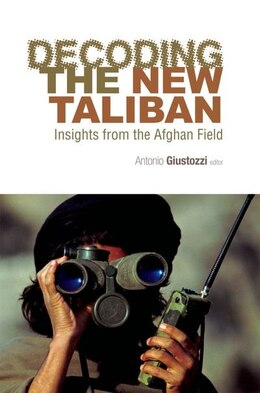 Book Decoding the New Taliban: Insights from the Afghan Field by Antonio Giustozzi