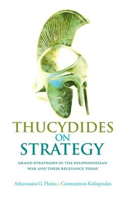 Book Thucydides on Strategy: Grand Strategies in the Peloponnesian War and Their Relevance Today by Athanassioss G Platias