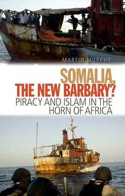 Book Somalia the New Barbary?: Piracy and Islam in the Horn of Africa by Martin N. Murphy