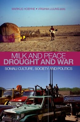 Book Milk and Peace Drought and War: Somali Culture, Society and Politics by Markus V. Hoehne