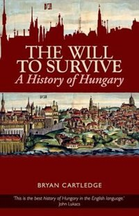 Book Will to Survive: A History of Hungary by Bryan Cartledge