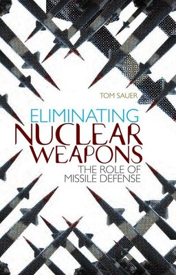 Book Eliminating Nuclear Weapons: The Role of Missile Defense by Tom Sauer
