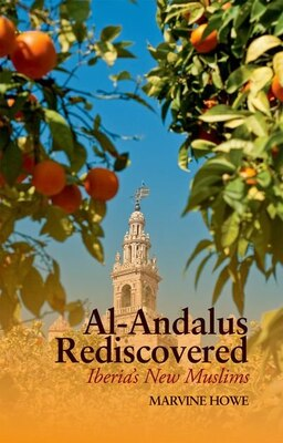 Book Al-Andalus Rediscovered: Iberias New Muslims by Marvine Howe