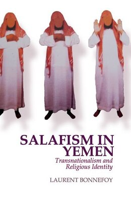 Book Salafism in Yemen: Transnationalism and Religious Identity by Laurent Bonnefoy