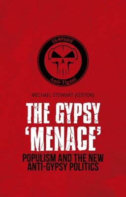 Book Gypsy Menace: Populism and the New Anti-Gypsy Politics by Michael Stewart