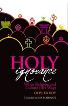 Holy Ignorance: When Religion and Culture Part Ways