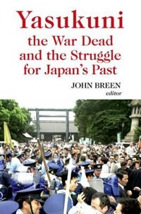 Book Yasukuni the War Dead and the Struggle for Japans Past by John Breen