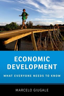 Book Economic Development: What Everyone Needs to Know by Marcelo Giugale