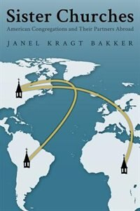 Book Sister Churches: American Congregations and Their Partners Abroad by Janel Kragt Bakker